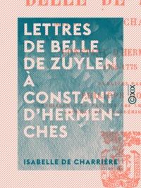 Isabelle de Charrière et Philippe Godet - Lettres de Belle de Zuylen à Constant d'Hermenches - 1760-1775.