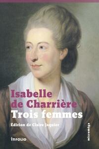 Isabelle de Charrière - Trois femmes.