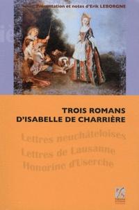 Isabelle de Charrière - Trois romans d'Isabelle de Charrière - Lettres neuchâteloises, Lettres de Lausanne, Honorine d'Userche.