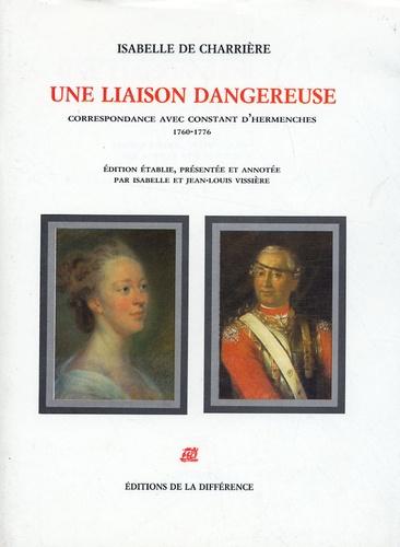 Isabelle de Charrière - Une liaison dangereuse - Correspondance avec Constant d'Hermenches (1760-1776).