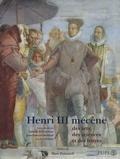 Isabelle de Conihout et Jean-François Maillard - Henri III mécène des arts, des sciences et des lettres.