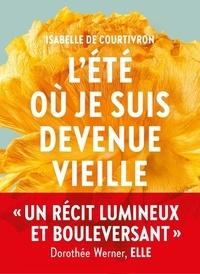 Isabelle De courtivron - L'Eté où je suis devenue vieille.