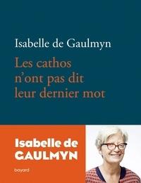 Isabelle de Gaulmyn - Les cathos n'ont pas dit leur dernier mot.