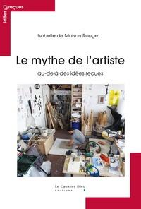 Isabelle de Maison Rouge - Le mythe de l'artiste - Au-delà des idées reçues.