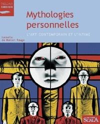 Isabelle de Maison Rouge - Mythologies personnelles - L'art contemporain et l'intime.