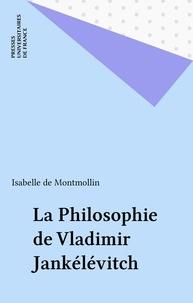 Isabelle de Montmollin - La philosophie de Vladimir Jankélévitch.