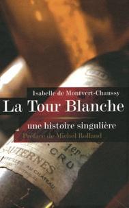 Isabelle de Montvert-Chaussy - La Tour Blanche - Une histoire singulière.