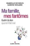 Isabelle de Roux et Karine Segard - Ma famille, mes fantômes - S'affranchir de la dette familiale.