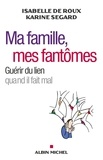 Isabelle de Roux et Isabelle de Roux - Ma famille, mes fantômes - Guérir du lien quand il fait mal.