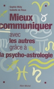Isabelle de Roux et Sophie Midy - Mieux communiquer avec les autres grâce à la psycho-astrologie.
