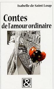 Isabelle de Saint Loup - Contes de l'amour ordinaire.