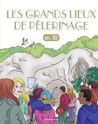 Isabelle de Wazières et Benoît Marchon - Les Chercheurs de Dieu  : Les grands lieux de pèlerinage.