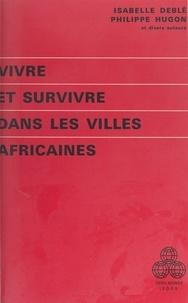 Isabelle Deble et Philippe Hugon - Vivre et survivre dans les villes africaines - Journées d'études de l'Institut d'étude du développement économique et social de Paris I, 7-9 mars 1979.