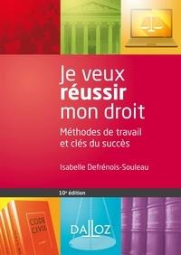 Isabelle Defrénois-Souleau - Je veux réussir mon droit. Méthodes de travail et clés du succès.