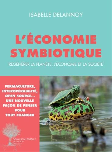 L'économie symbiotique. Régénérer la planète, l'économie et la société