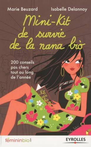 Isabelle Delannoy et Marie Beuzard - Mini-kit de survie de la nana bio - 200 conseils pas chers tout au long de l'année.