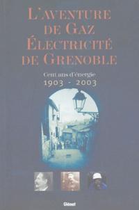 Isabelle Delestre - L'aventure de Gaz Electricité de Grenoble - Cent ans d'énergie (1903-2003).