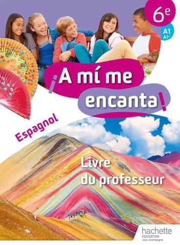 Espagnol 6e A1 A1 A Mi Me Encanta Livre Du Professeur Grand Format
