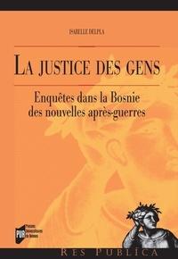 Isabelle Delpla - La justice des gens - Enquêtes dans la Bosnie des nouvelles après-guerres.