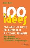 Isabelle Deman - 100 idées pour aider les élèves en difficulté à l'école primaire.