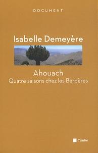 Isabelle Demeyère - Ahouach - Quatre saisons chez les Berbères.
