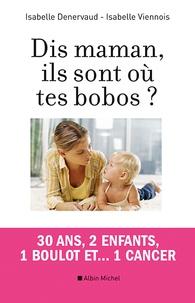 Dis maman, ils sont où tes bobos ? - 30 ans, 2 enfants , 1 boulot et... 1 cancer.pdf