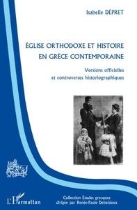 Isabelle Dépret - Eglise orthodoxe et histoire en grèce contemporaine - Versions officielles et controverses historiographiques.