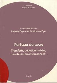 Isabelle Dépret et Guillaume Dye - Partage du sacré - Transferts, dévotions mixtes, rivalités interconfessionnelles.