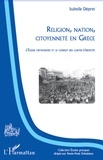 Isabelle Dépret - Religion, nation, citoyenneté en Grèce - L'Eglise orthodoxe et le conflit des cartes d'identité.