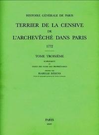 Isabelle Dérens - Terrier de la censive de l'archevêché dans Paris (1772) - Tome 3, Supplément et index des noms des propriétaires.