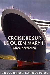 Isabelle Desbenoît - Croisière sur le Queen Mary II.