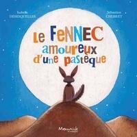 Isabelle Desesquelles et Sébastien Chebret - Le fennec amoureux d'une pastèque.