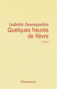 Isabelle Desesquelles - Quelques heures de fièvre.