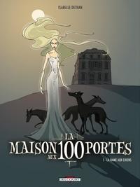 Isabelle Dethan - La maison aux 100 portes Tome 1 : La dame aux chiens.