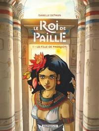 Isabelle Dethan - Le Roi de Paille Tome 1 : La fille de Pharaon.