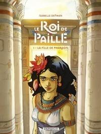 Isabelle Dethan - Le Roi de Paille - tome 1 - La Fille de Pharaon.