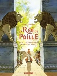 Isabelle Dethan - Le Roi de Paille Tome 2 : Le couronnement de la reine morte.