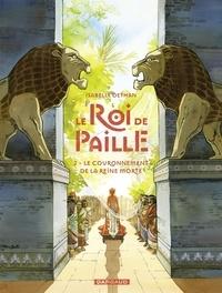 Isabelle Dethan - Le Roi de Paille - tome 2 - Le Couronnement de la Reine morte.