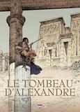 Isabelle Dethan et Julien Maffre - Le tombeau d'Alexandre Intégrale : .