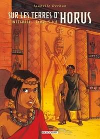 Isabelle Dethan - Sur les terres d'Horus Intégrale T. 5 à 8 : .