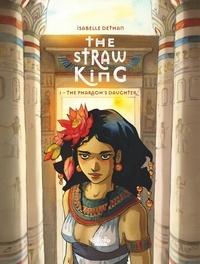 Isabelle Dethan - The Straw King- Volume 1 - The Pharaoh''s Daughter.