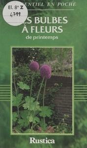 Isabelle Devaux et  Collectif - Les bulbes à fleurs de printemps.