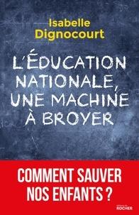 Isabelle Dignocourt - L'Education nationale, une machine à broyer.