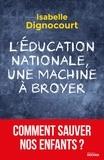 Isabelle Dignocourt - L'Education nationale, une machine à broyer - Comment sauver nos enfants?.