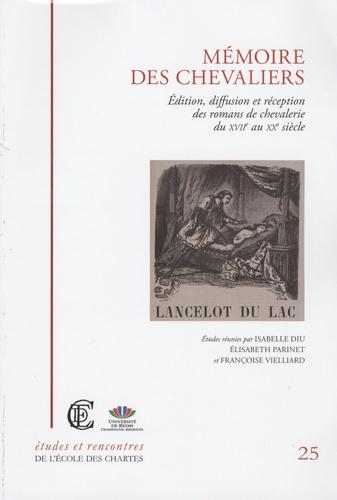 Mémoire des chevaliers. Edition, diffusion et réception des romans de chevalerie du XVIIe au XXe siècle