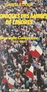 Isabelle Doisy - Nouvelle-Calédonie : chroniques des années de cendres, 1984-1986.