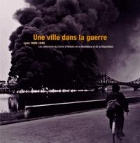 Isabelle Doré-Rivé - Une ville dans la guerre, Lyon 1939-1945 - Les collections du Centre d'Histoire de la Résistance et de la Déportation.