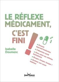 Isabelle Doumenc - Le réflexe médicaments c'est fini !.