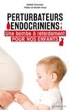 Isabelle Doumenc - Perturbateurs endocriniens - Une bombe à retardement pour nos enfants.