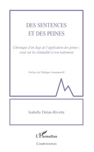 Isabelle Dréan-Rivette - Des sentences et des peines - Chronique d'un Juge de l'application des peines : essai sur la criminalité et son traitement.